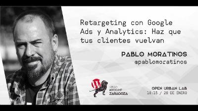Pablo Moratinos: Retargeting con Analytics y Google Ads: Haz que tus clientes vuelvan