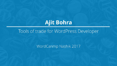 Ajit Bohra: Tools of trade for WordPress Developer