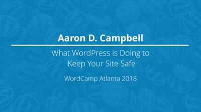 Aaron D. Campbell: What WordPress is Doing to Keep Your Site Safe