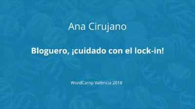Ana Cirujano: Bloguero, ¡cuidado con el lock-in!