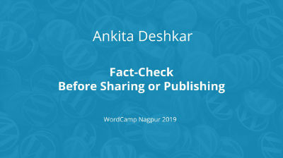 Ankita Deshkar: Fact-Check before Sharing or Publishing