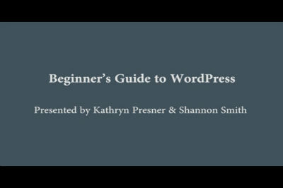 Kathryn Presner & Shannon Smith: Beginners' Guide to WordPress
