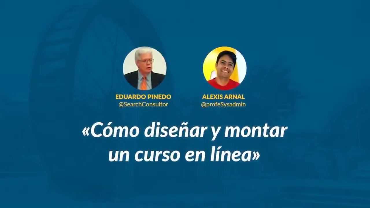 Eduardo Pinedo, Alexis Arnal: Cómo diseñar y montar un curso en línea