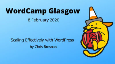 Chris Brosnan: Scaling Effectively with WordPress