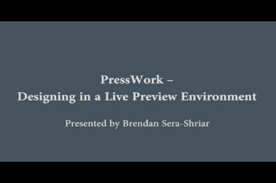Brendan Sera-Shriar: PressWork - Designing in a Live Preview Environment