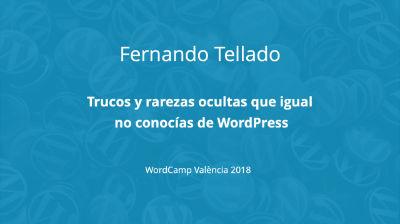 Fernando Tellado: Trucos y rarezas ocultas que igual no conocías de WordPress