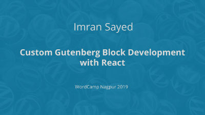 Imran Sayed: Custom Gutenberg Block development with React