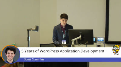 Scott Commins: 5 Years of WordPress Application Development