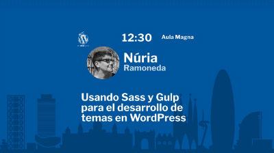 Núria Ramoneda: Usando Sass y Gulp para el desarrollo de temas en WordPress