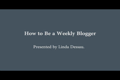Linda Dessau: How to be a Weekly Blogger