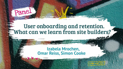 Panel: User onboarding and retention. What can we learn from site builders?