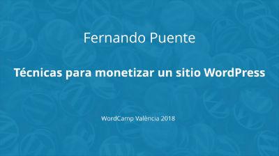 Fernando Puente: Técnicas para monetizar un sitio WordPress