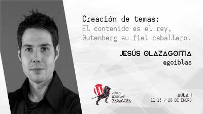 Jesús Olazagoitia Blasco: Creación de temas: El contenido es el rey, Gutenberg su fiel caballero