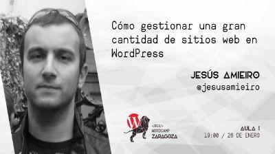 Jesús Amieiro: Cómo gestionar una gran cantidad de sitios WordPress