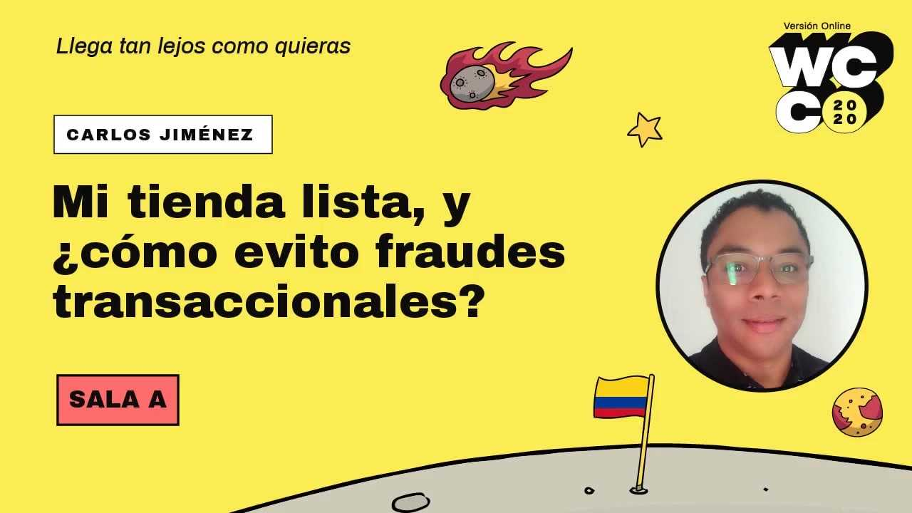 Carlos Jiménez: Mi tienda lista, y ¿cómo evito fraudes transaccionales?