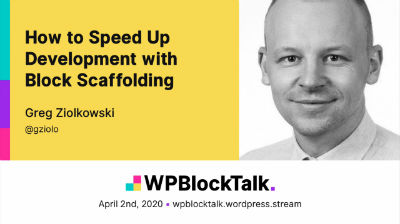 Greg Ziolkowski: How to Speed Up Development with Block Scaffolding