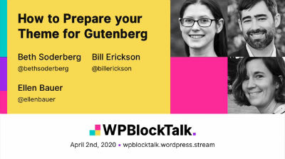 Bill Erickson,Ellen Bauer, Beth Soderberg: Case Studies - How to Prepare your Theme for Gutenberg
