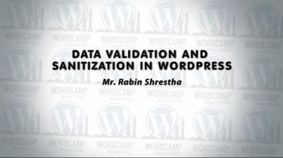 Rabin Shrestha: Data Validation and Sanitization in WordPress